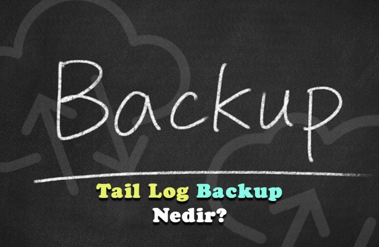 SQL Server Tail Log Backup Nedir ?