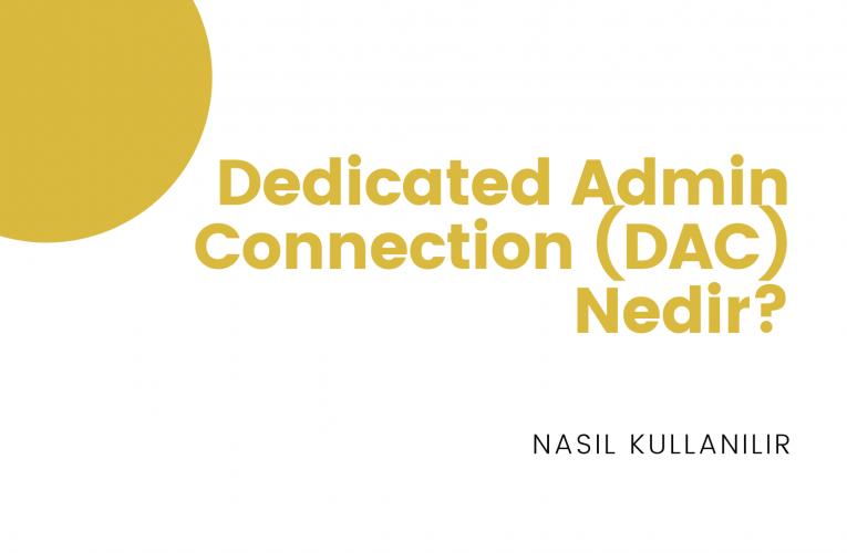 Dedicated Admin Connection (DAC) Nedir? Nasıl kullanılır?