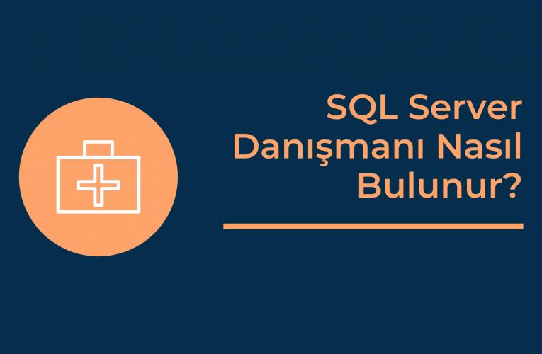 SQL Server Danışmanı Nasıl Bulunur?
