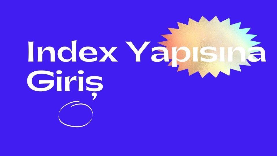 Index_yapisina_giris