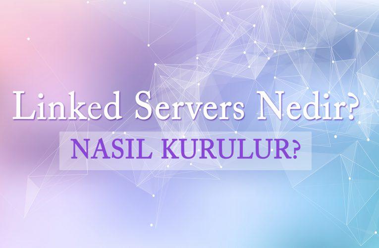 Linked Servers Nedir? Nasıl Kurulur?