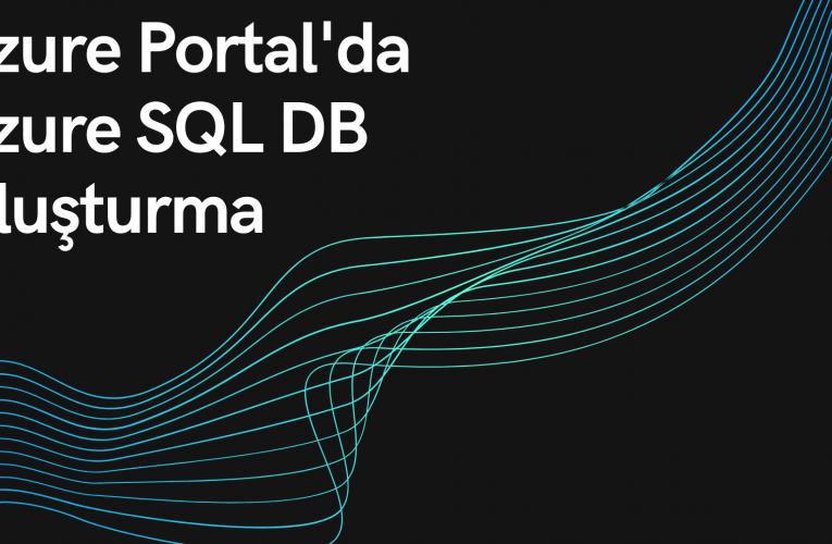 Azure Portal'da Azure SQL DB Oluşturmak