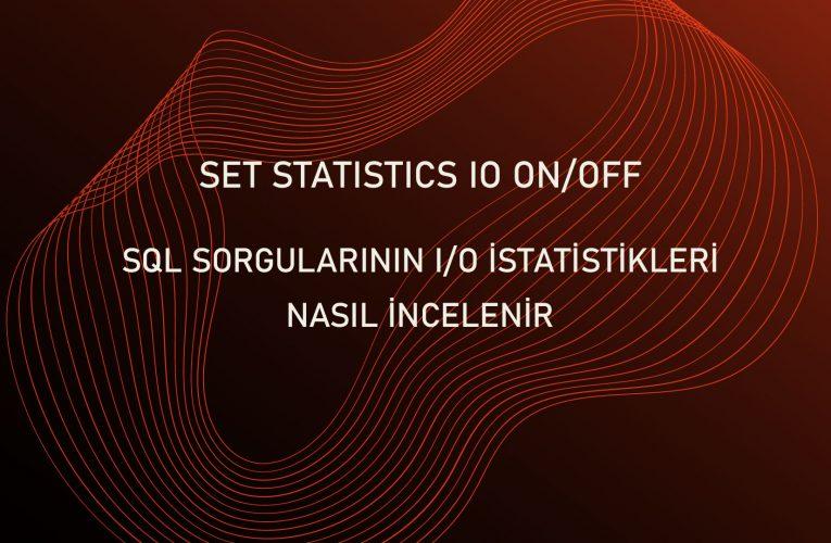 SQL Sorgularının I/O  İstatistikleri Nasıl İncelenir