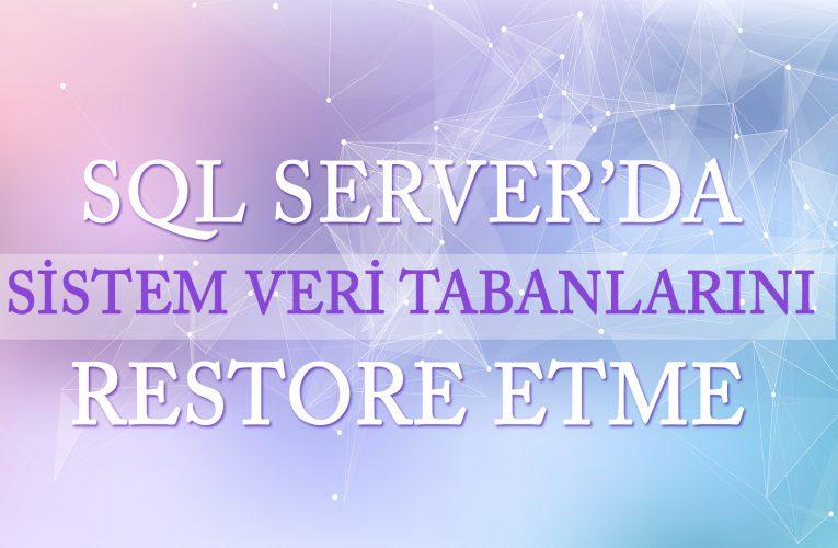SQL Server'da Sistem Veri Tabanlarını Nasıl Restore Ederiz?